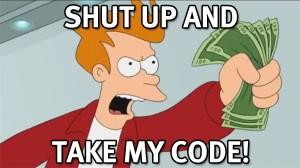 Shut up and take my code!