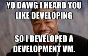 Yo dawg I heard you like developing so I developed a development VM.