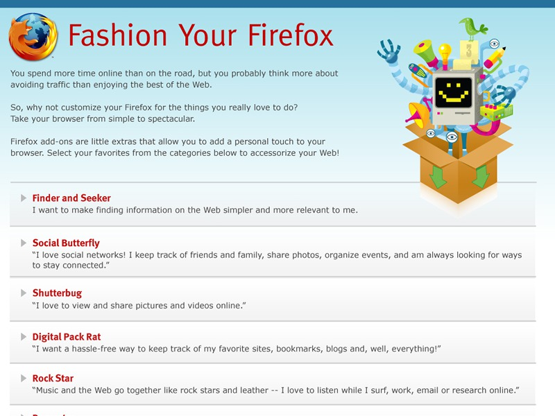 In December 2010, the Fashion Your Firefox website as retired. With Fashion Your Firefox, Mozilla explored a new way to present add-ons in a more friendly way to less tech-savvy...