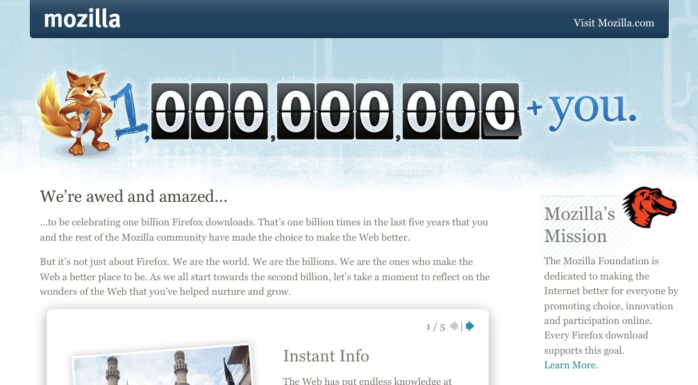 The Mozilla website One Billion Plus You was retired in December 2010. It has been temporarily archived at http://website-archive.mozilla.org/onebillionplusyou.com for reference purposes. One Billion + You was launched in August...