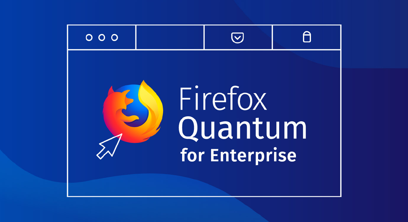 Firefox Quantum: Fast for Business, Better for IT | The Firefox Frontier