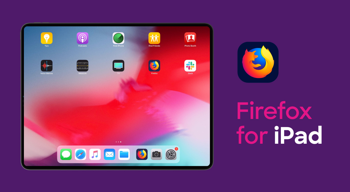 Get the tablet experience you deserve with Firefox for iPad