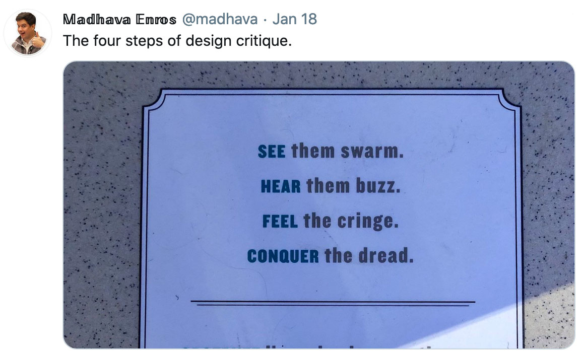 "The four steps of design critique. It references a photo of a sign that reads,""See them swarm. Hear them buzz. Feel the cringe. Conquer the dread."""